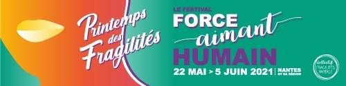 """Printemps des Fragilités, le festival """"Force – Aimant Humain"""" à vivre du 19 juin au 3 juillet 2021, en région nantaise."""